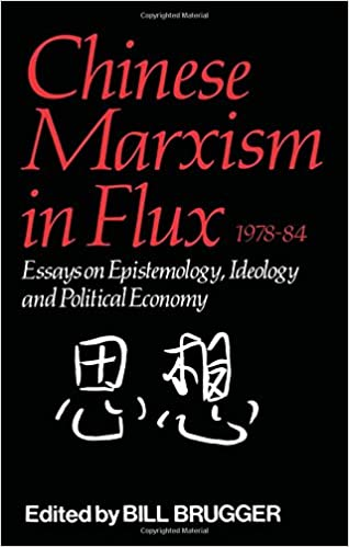 Chinese Marxism in Flux, 1978-84: Essays on Epistemology, Ideology, and Political Economy