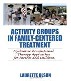 Activity Groups in Family-Centered Treatment, Laurette Olson, 078903509X