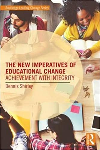 The New Imperatives of Educational Change: Achievement with Integrity (Routledge Leading Change Series) by Dennis Shirley (2016-11-10)