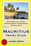 Mauritius Travel Guide: Sightseeing, Hotel, Restaurant & Shopping Highlights by Jonathan Watkins (2015-03-14)