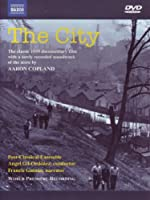 The City The Classic 1939 Documentary With A ly Recorded Soundtrack Of The Score By Aaron Copland by Naxos DVD