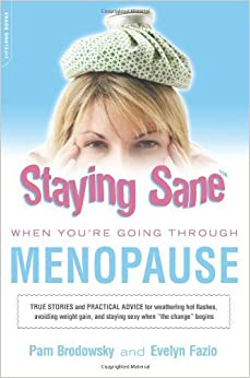 Book Staying Sane When Going Through the Menopause: True Stories and Practical Advice for Weathering Hot Flushes, Avoiding Weight Gain and Staying Sexy When the Change Begins by Evelyn Fazio (2007-03-24)