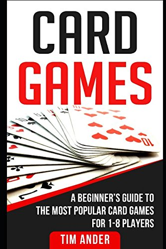 Card Games: A Beginner's Guide to The Most Popular Card Games for 1-8 Players (Best Easy Card Games)
