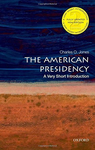 The American Presidency: A Very Short Introduction (Very Short Introductions) by Charles O. Jones (2016-07-01)