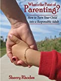 What's the Point of Parenting?, Sherry L. Rhodes, 098510340X