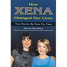 How Xena Changed My Life: True Stories by Fans for Fans