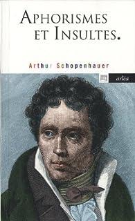 Aphorismes et insultes, Schopenhauer, Arthur