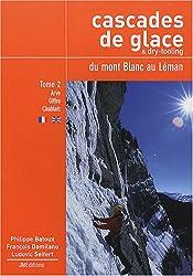 Cascades de glace & dry-tooling, du mont Blanc au Léman : Tome 2, Rive droite de l'Arve - Giffre - Chablais