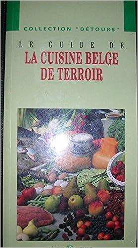 Amazon Fr Le Guide De La Cuisine Belge Du Terroir Livres
