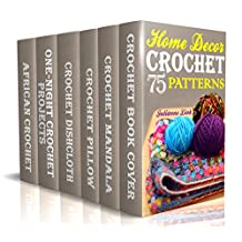 Crochet Home Decor: 75 Lovely Crochet Projects To Cover Your Home With Cosiness: (African Crochet Flower, Crochet Mandala, Crochet Hook A, Crochet Accessories, Crochet Patterns, Crochet Books)