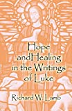 Hope and Healing in the Writings of Luke, Richard W. Lamb, 1456038982