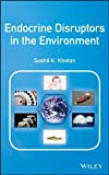 Endocrine Disruptors in the Environment by Sushil K. Khetan (2014-06-23)