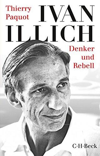 Ivan Illich: Denker und Rebell