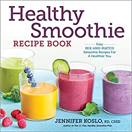 Healthy Smoothie Recipe Book: Easy Mix-and-Match Smoothie Recipes for a Healthier You by [Koslo RD CSSD, Jennifer]