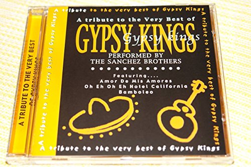 A Tribute to the Very Best of Gypsy Kings, by The Sanchez Brothers / Amor De Mis Amores, Oh Eh Oh Eh, Hotel California, Bamboleo [Audio CD] (The Very Best Of Gypsy Kings)