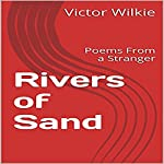 Rivers of Sand: Poems from a Stranger | Victor Wilkie