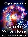 Celestial White Noise 10 Hours - Sleep Better, Reduce Stress, Calm Your Mind, Improve Focus