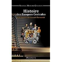 Histoire des Banques Centrales: & de l'asservissement de l'humanité (French Edition)