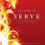 Equipped to Serve: How God Used a Sinner's Journey Through the Fire to Grow the Kingdom | Evelyn Rose Davis