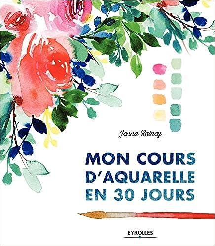 Book's Cover of Mon cours d'aquarelle en 30 jours (Français) Broché – 11 octobre 2018
