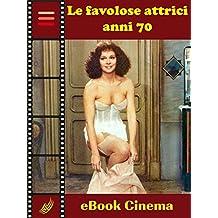 Le Favolose Attrici Anni Settanta (Italian Edition)