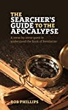 The Searcher's Guide to the Apocalypse: A Verse-by-Verse Quest to Understand the Book of Revelation