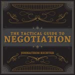 The Tactical Guide to Negotiation | Johnathon Richter