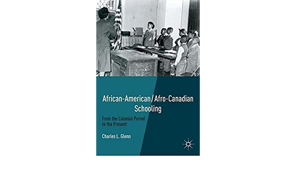 African-American/Afro-Canadian Schooling: From the Colonial Period to the Present