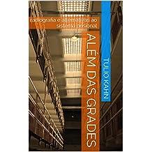 Além das Grades: radiografia e alternativas ao sistema prisional