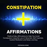 Constipation Affirmations: Positive Daily Affirmations to Help You Avoid Constipation Using the Law of Attraction, Self-Hypnosis, Guided Meditation and Sleep Learning | Stephens Hyang