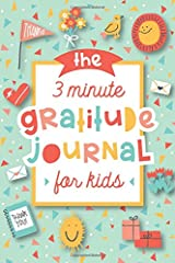 The 3 Minute Gratitude Journal for Kids: A Journal to Teach Children to Practice Gratitude and Mindfulness Spiral-bound