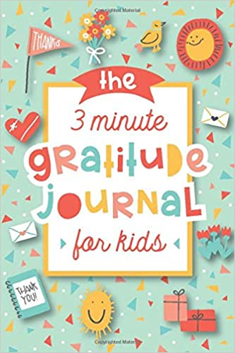 The 3 Minute Gratitude Journal For Kids A Journal To Teach Children To Practice Gratitude And Mindfulness Press Modern Kid 9781948209564 Amazon Com Books