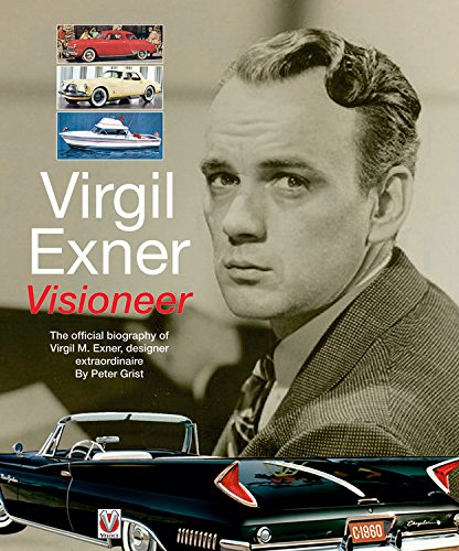 Virgil Exner: Visioneer: The Official Biography of Virgil M. Exner, Designer Extraordinaire