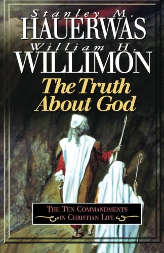 The Truth About God: The Ten Commandments in Christian Life
