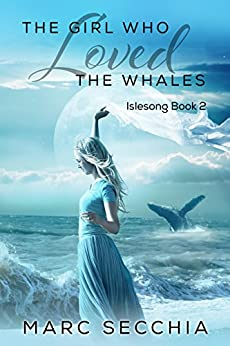The Girl who Loved the Whales (Islesong Book 2) by [Secchia, Marc]