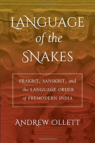 Language of the Snakes: Prakrit, Sanskrit, and the Language Order of Premodern India (South Asia Across the Disciplines) by University of California Press