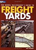 The Model Railroader's Guide to Freight Yards (Model Railroader Books)