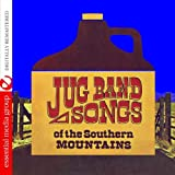 Jug Band Songs Of The Southern Mountains (Digitally Remastered)