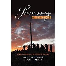 Siren Song of the Camino: Magical Moments On El Camino De Santiago
