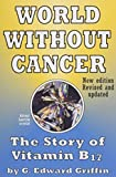img - for World Without Cancer; The Story of Vitamin B17 by G. Edward Griffin (1974-12-18) book / textbook / text book
