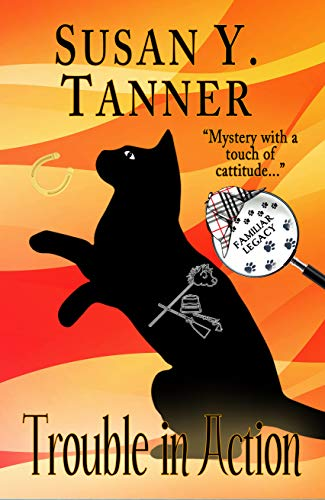Trouble in Action: Book 10 of Cat Detective Familiar Legacy mystery series by [Tanner, Susan Y.]
