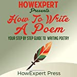 How to Write a Poem: Your Step-by-Step Guide to Writing a Poem |  HowExpert Press