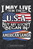 I May Live In The USA But My Story Began In American Samoa: American Samoan Planner Calender Journal Notebook Gift Plus Much More Gift For American ... there Heritage And Roots From American Samoa