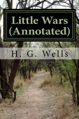 Download Little Wars (Annotated): A game for boys from twelve years of age to one hundred and fifty and for that more intelligent sort of girl who likes boys' games and books pdf