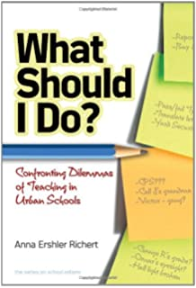 What Should I Do? Confronting Dilemmas of Teaching in Urban Schools (the series on