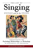 The Art of Singing Onstage and in the Studio: Understanding the Psychology, Relationships and Technology in Performing and Recording