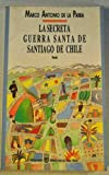 img - for La secreta guerra santa de Santiago de Chile book / textbook / text book