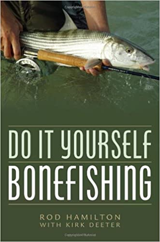 Do it yourself bonefishing rod hamilton kirk deeter do it yourself bonefishing rod hamilton kirk deeter 9781586671273 amazon books solutioingenieria Image collections