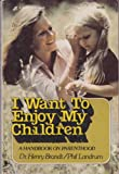I Want to Enjoy My Children, Henry Brandt and Phil Landrum, 0310216311