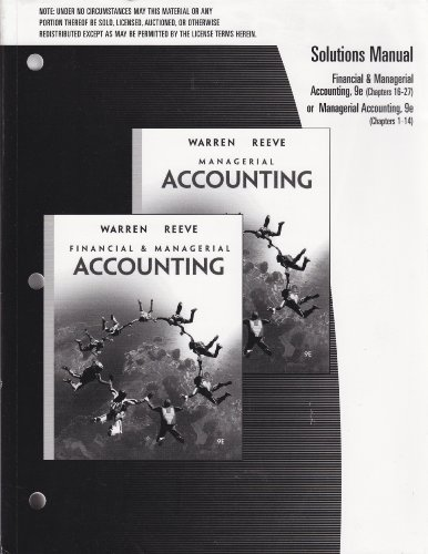 Solutions Manual to Accompany Financial & Managerial Accounting (9th Edition) Chapters 16-27 or Managerial Accounting (9th Edition) Chapters 1-14